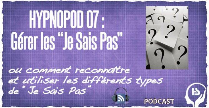 HYPNOPOD 07 : Gérer les «Je Sais Pas» en séance
