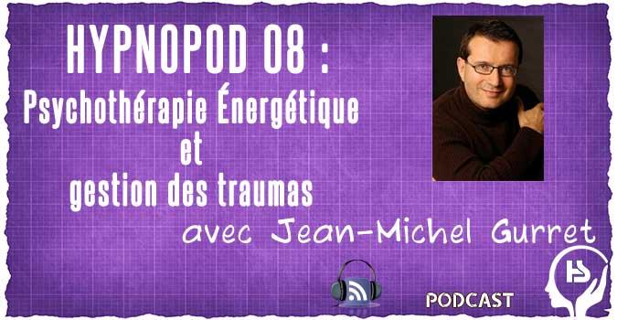 Hypnopod 08 - Psychothérapie énergétique et gestion des traumas avec Jean-Michel Gurret